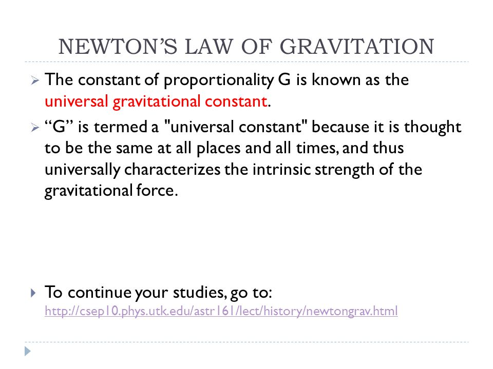 NEWTON'S LAW OF GRAVITATION  The constant of proportionality G is known as the universal gravitational constant.