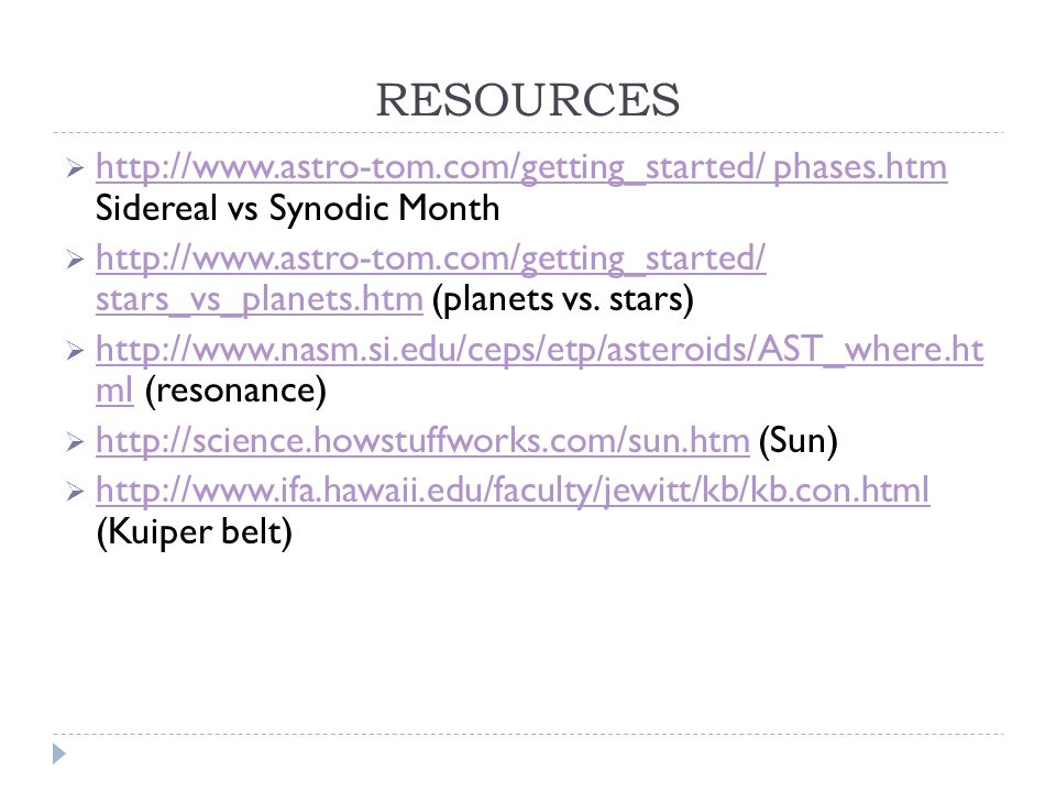 RESOURCES  http://www.astro-tom.com/getting_started/ phases.htm Sidereal vs Synodic Month http://www.astro-tom.com/getting_started/ phases.htm  http://www.astro-tom.com/getting_started/ stars_vs_planets.htm (planets vs.