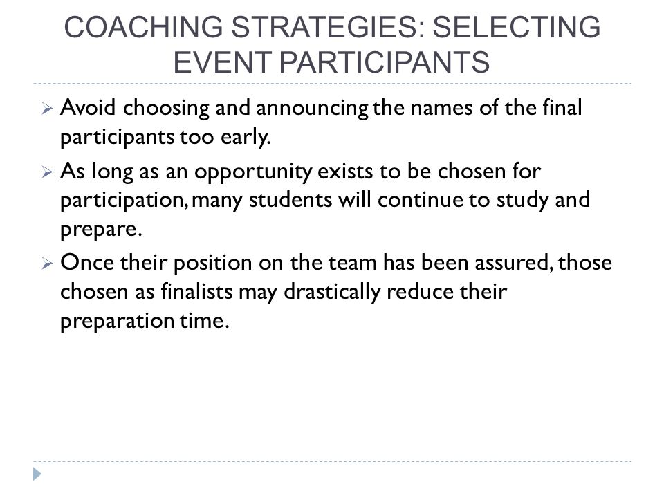COACHING STRATEGIES: SELECTING EVENT PARTICIPANTS  Avoid choosing and announcing the names of the final participants too early.