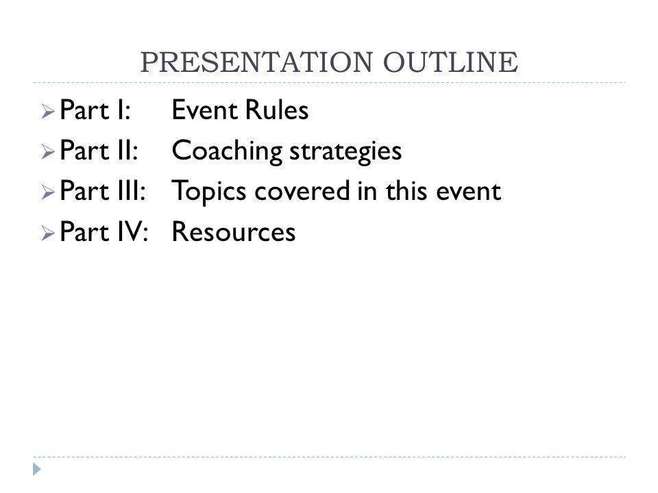 PRESENTATION OUTLINE  Part I: Event Rules  Part II: Coaching strategies  Part III: Topics covered in this event  Part IV: Resources