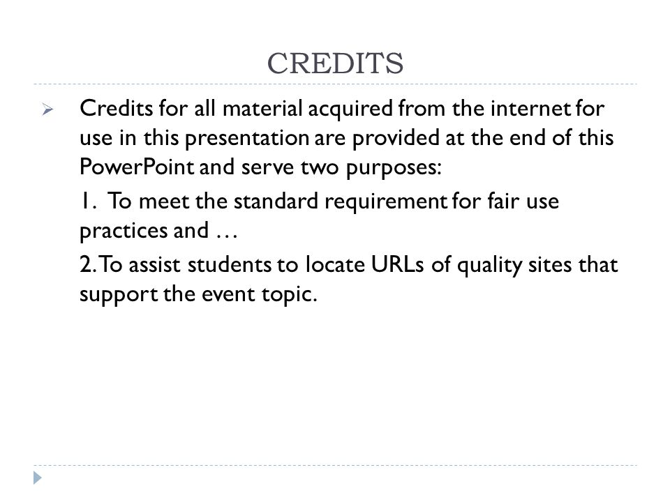 CREDITS  Credits for all material acquired from the internet for use in this presentation are provided at the end of this PowerPoint and serve two purposes: 1.To meet the standard requirement for fair use practices and … 2.