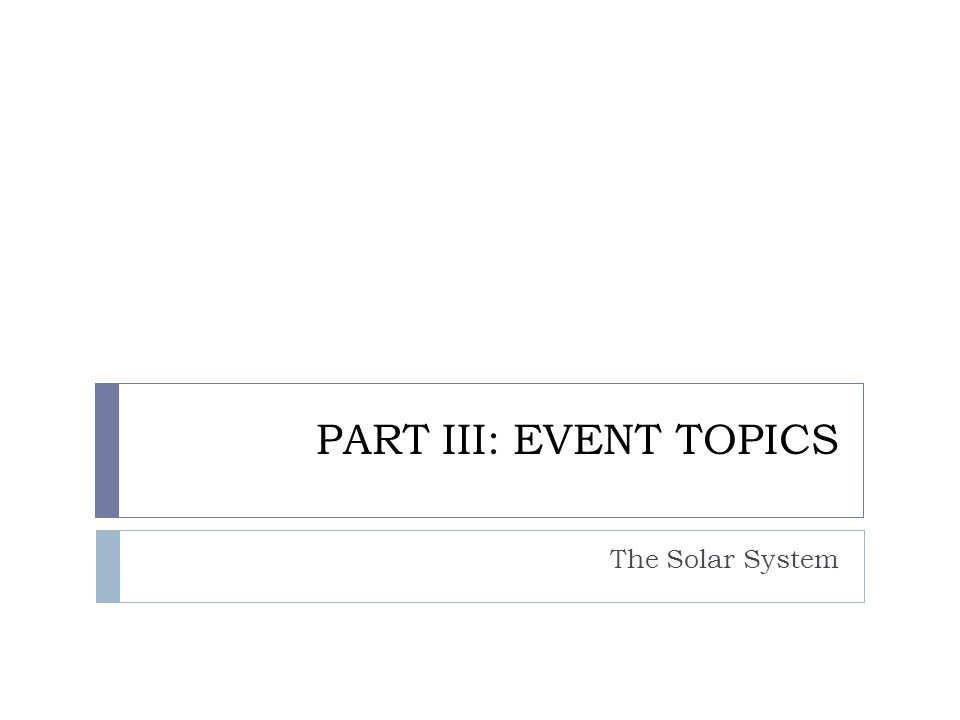 PART III: EVENT TOPICS The Solar System