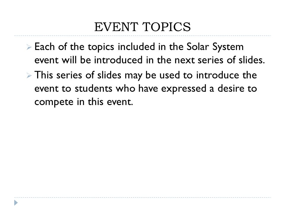 EVENT TOPICS  Each of the topics included in the Solar System event will be introduced in the next series of slides.