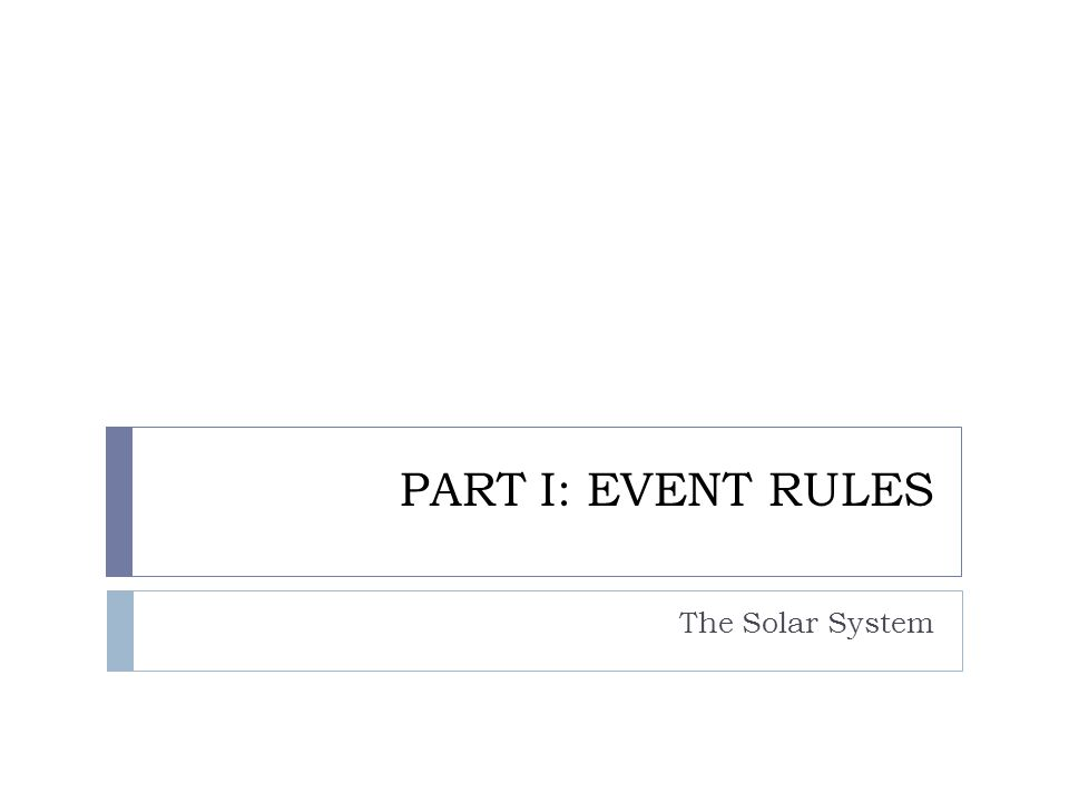PART I: EVENT RULES The Solar System