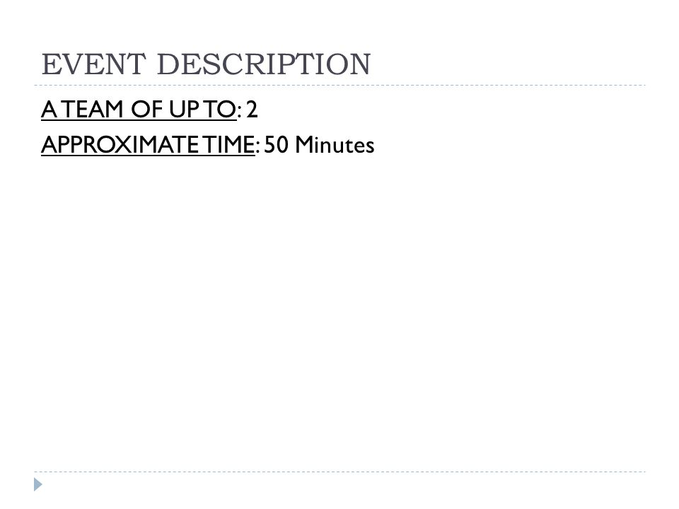 EVENT DESCRIPTION A TEAM OF UP TO: 2 APPROXIMATE TIME: 50 Minutes