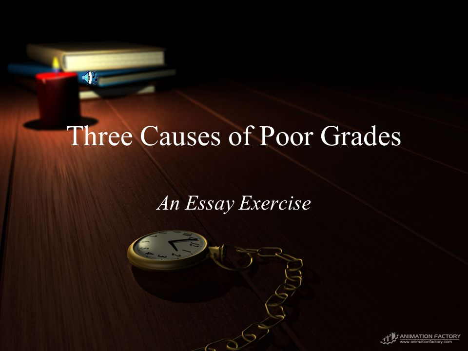 Three Causes of Poor Grades An Essay Exercise