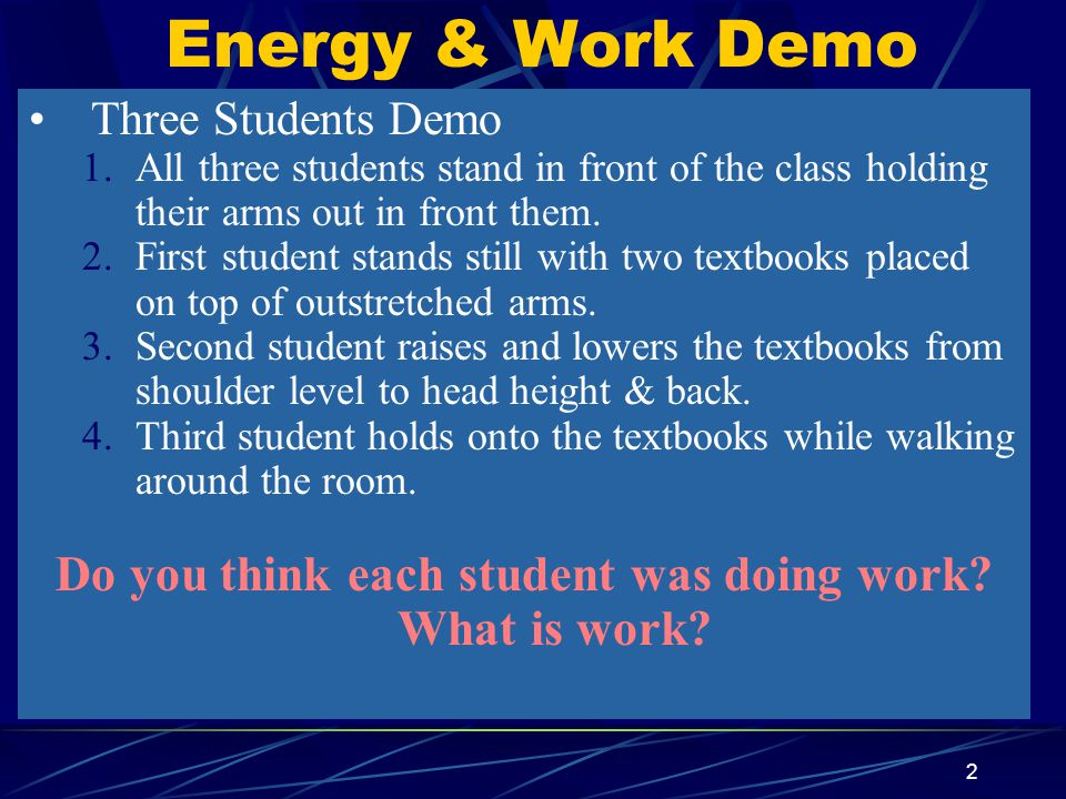 2 Energy & Work Demo Three Students Demo 1.All three students stand in front of the class holding their arms out in front them.