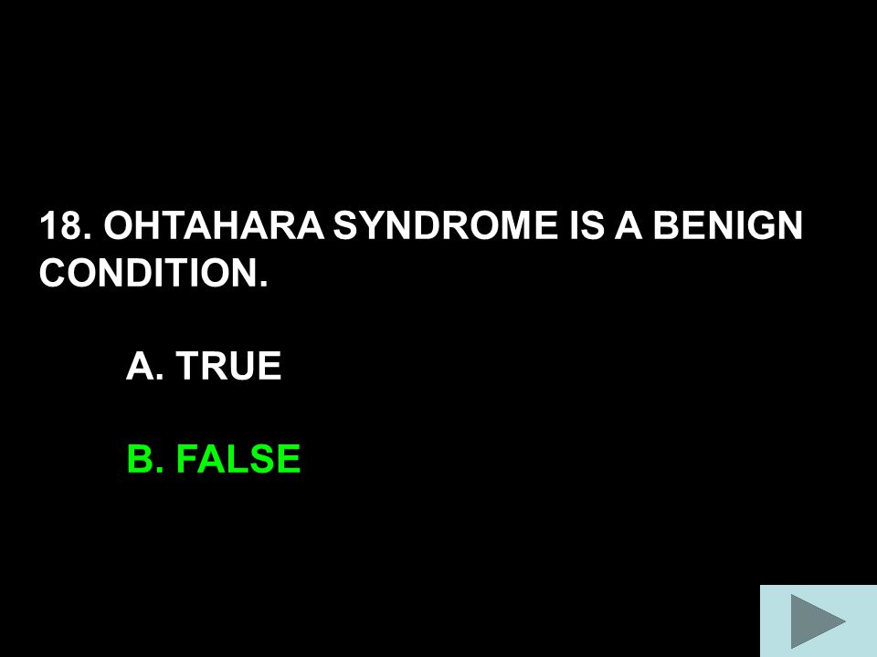 18. OHTAHARA SYNDROME IS A BENIGN CONDITION. A. TRUE B. FALSE