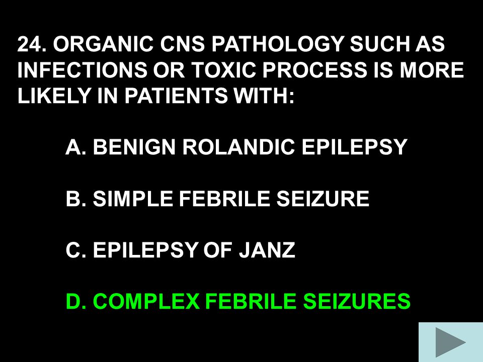 24. ORGANIC CNS PATHOLOGY SUCH AS INFECTIONS OR TOXIC PROCESS IS MORE LIKELY IN PATIENTS WITH: A.