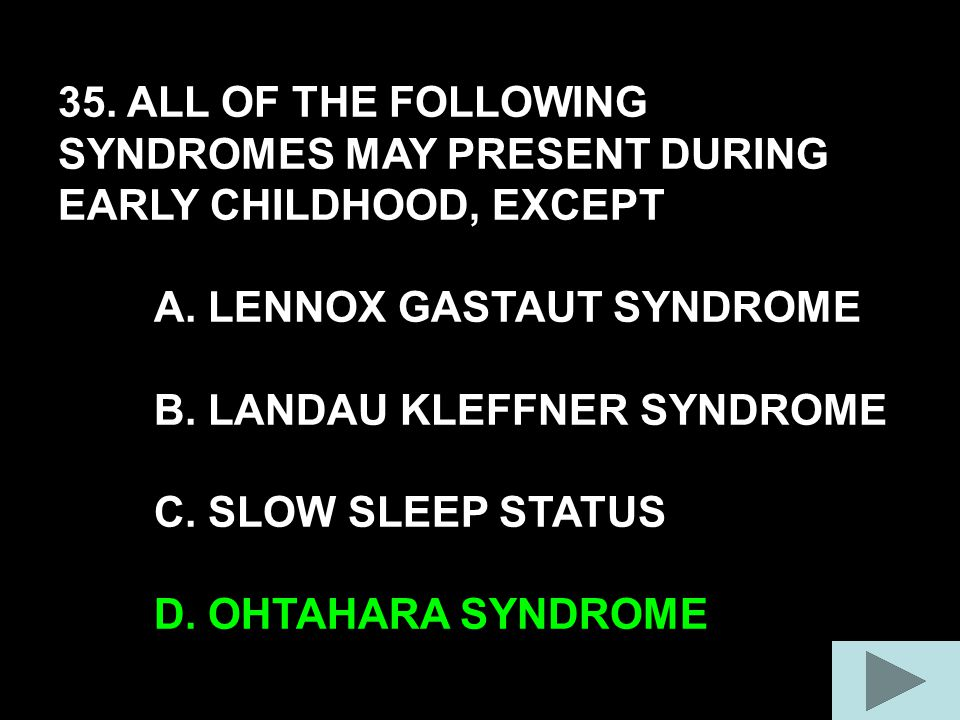 35. ALL OF THE FOLLOWING SYNDROMES MAY PRESENT DURING EARLY CHILDHOOD, EXCEPT A.
