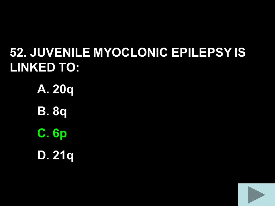 52. JUVENILE MYOCLONIC EPILEPSY IS LINKED TO: A. 20q B. 8q C. 6p D. 21q