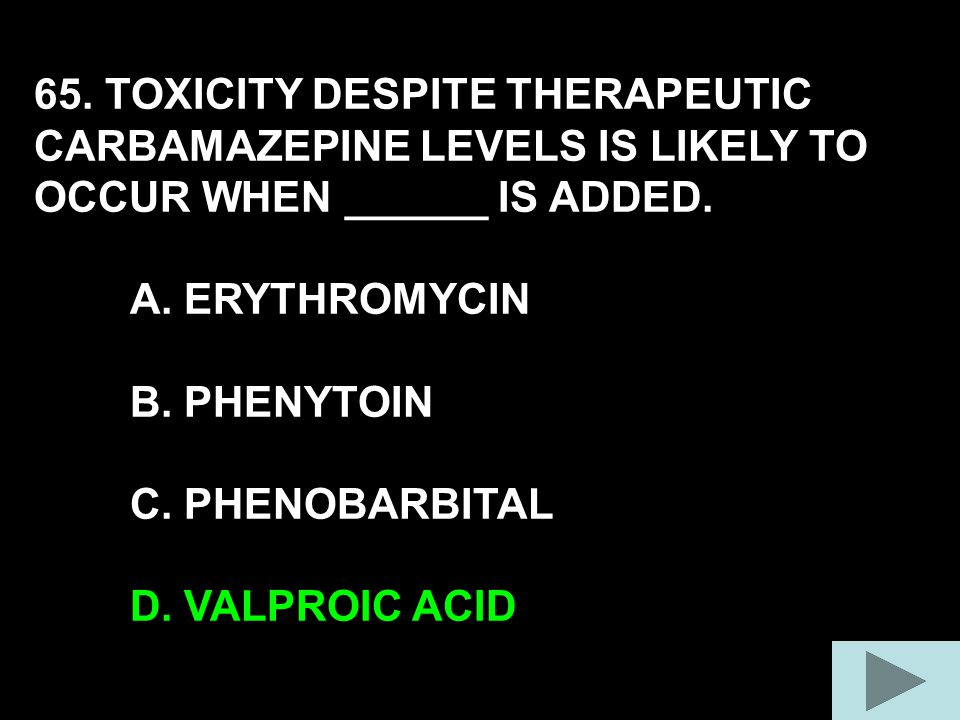 65. TOXICITY DESPITE THERAPEUTIC CARBAMAZEPINE LEVELS IS LIKELY TO OCCUR WHEN ______ IS ADDED.