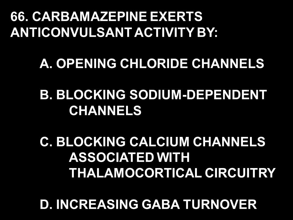66. CARBAMAZEPINE EXERTS ANTICONVULSANT ACTIVITY BY: A.