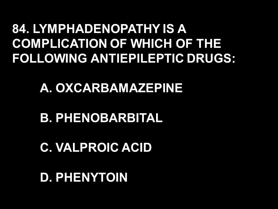 84. LYMPHADENOPATHY IS A COMPLICATION OF WHICH OF THE FOLLOWING ANTIEPILEPTIC DRUGS: A.