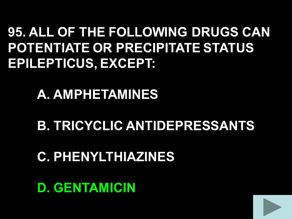 95. ALL OF THE FOLLOWING DRUGS CAN POTENTIATE OR PRECIPITATE STATUS EPILEPTICUS, EXCEPT: A.
