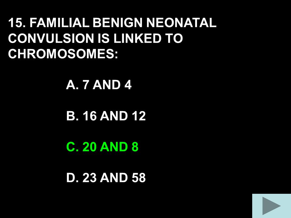 15. FAMILIAL BENIGN NEONATAL CONVULSION IS LINKED TO CHROMOSOMES: A.