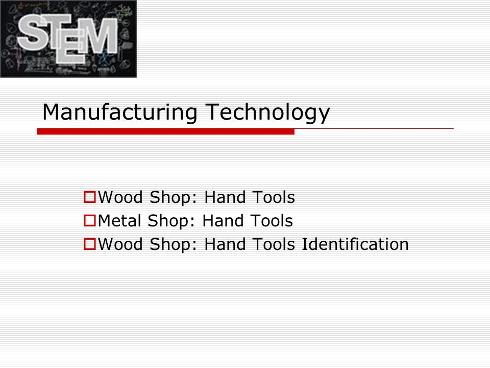Manufacturing Technology  Wood Shop: Hand Tools  Metal Shop: Hand Tools  Wood Shop: Hand Tools Identification