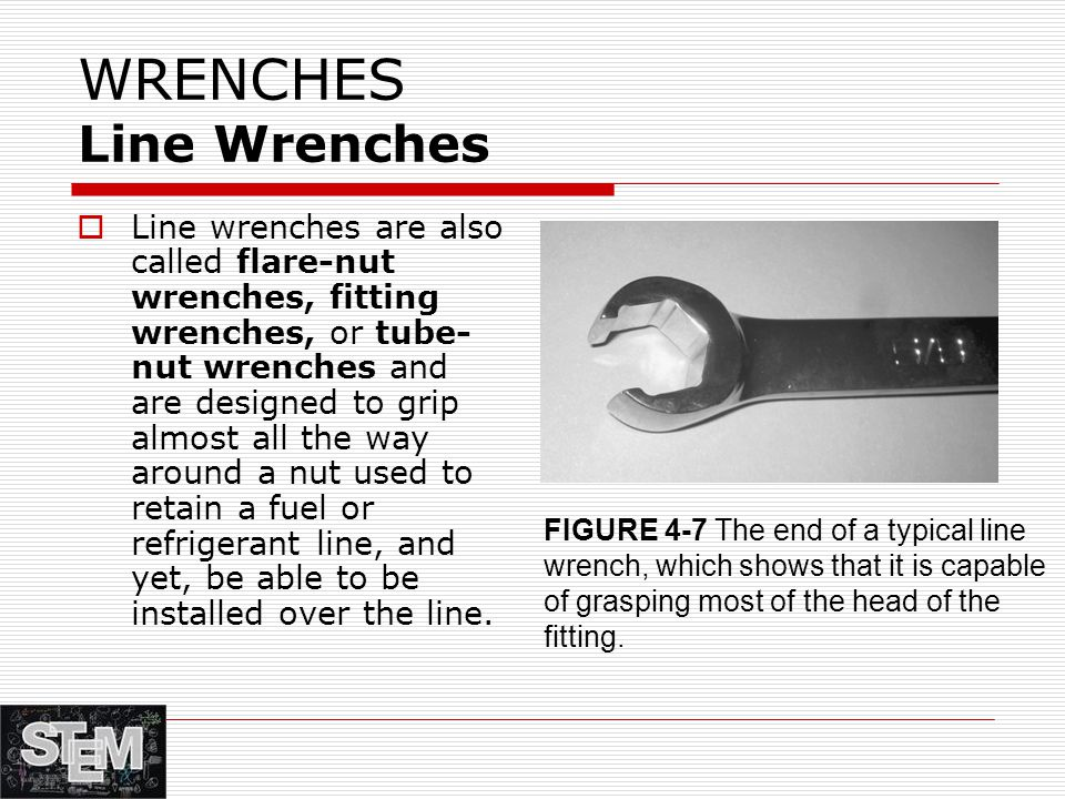 WRENCHES Line Wrenches  Line wrenches are also called flare-nut wrenches, fitting wrenches, or tube- nut wrenches and are designed to grip almost all the way around a nut used to retain a fuel or refrigerant line, and yet, be able to be installed over the line.