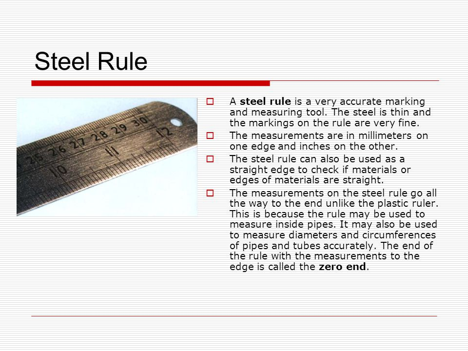 Steel Rule  A steel rule is a very accurate marking and measuring tool.