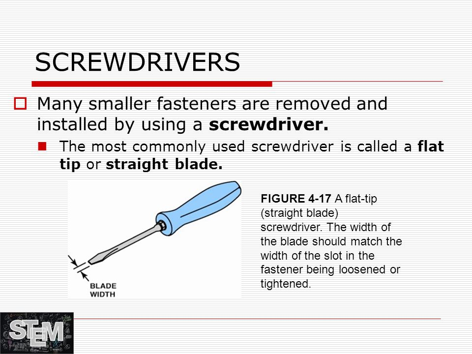 SCREWDRIVERS  Many smaller fasteners are removed and installed by using a screwdriver.