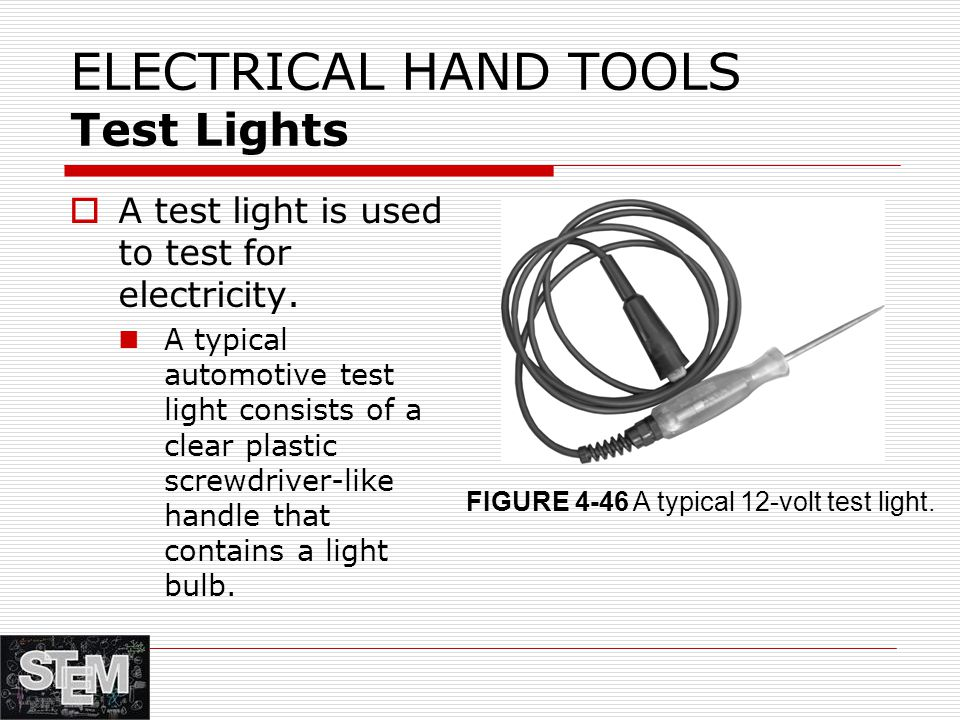 ELECTRICAL HAND TOOLS Test Lights  A test light is used to test for electricity.