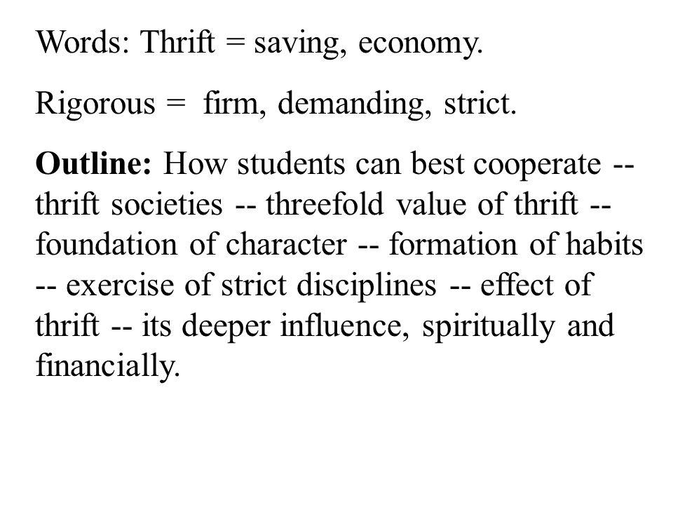 Words: Thrift = saving, economy. Rigorous = firm, demanding, strict.