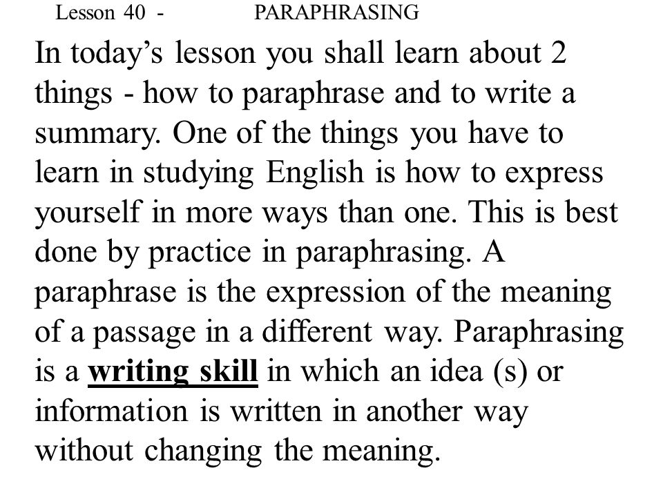 In today's lesson you shall learn about 2 things - how to paraphrase and to write a summary.