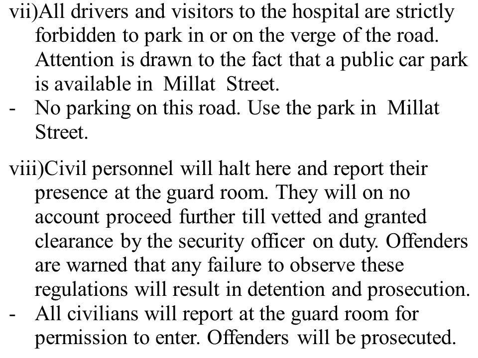 vii)All drivers and visitors to the hospital are strictly forbidden to park in or on the verge of the road.