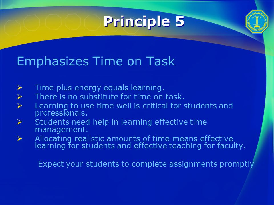 Principle 5 Emphasizes Time on Task  Time plus energy equals learning.