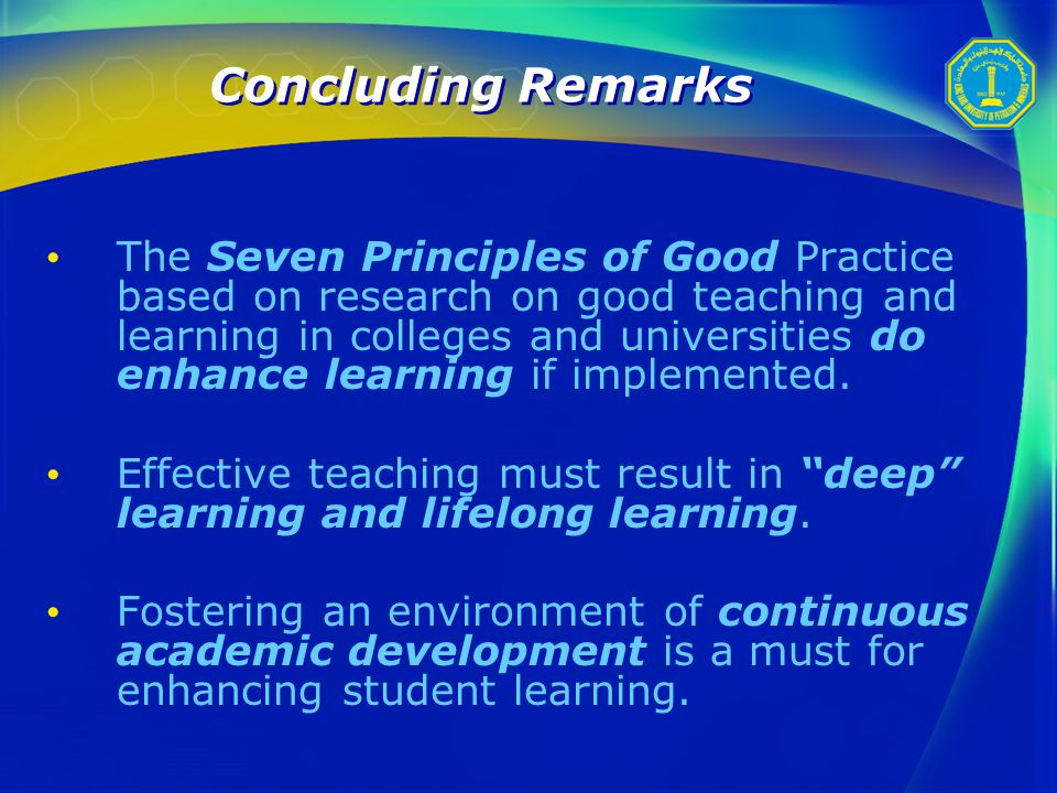 The Seven Principles of Good Practice based on research on good teaching and learning in colleges and universities do enhance learning if implemented.