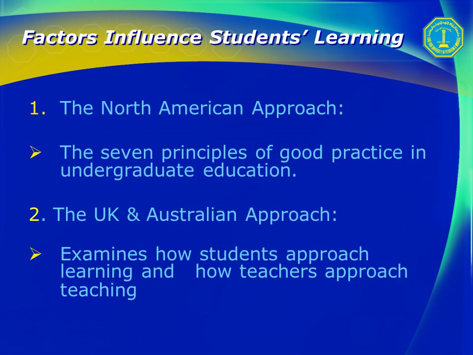 Factors Influence Students' Learning 1.The North American Approach:  The seven principles of good practice in undergraduate education.