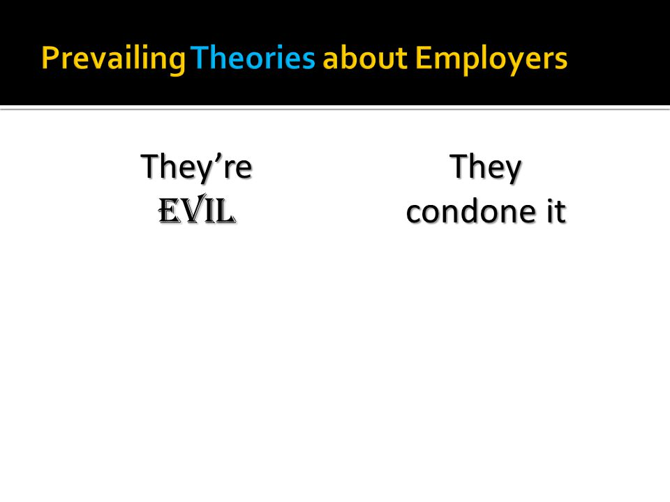 They're evil They condone it