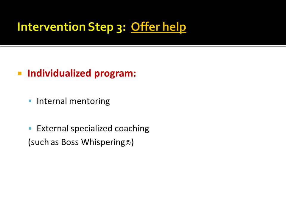  Individualized program:  Internal mentoring  External specialized coaching (such as Boss Whispering © )