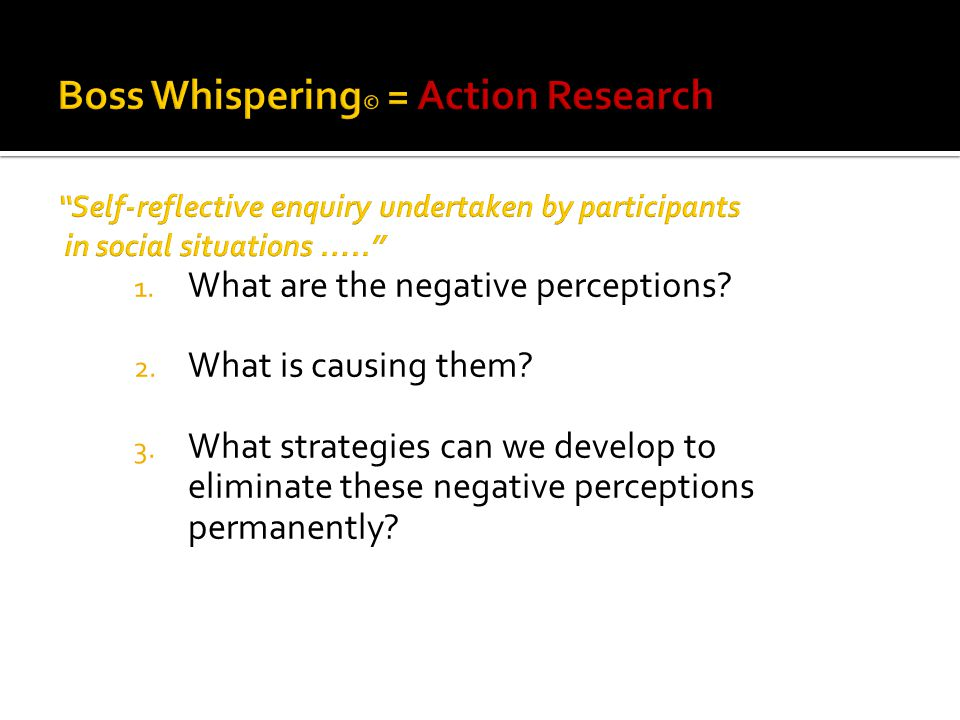 1. What are the negative perceptions. 2. What is causing them.