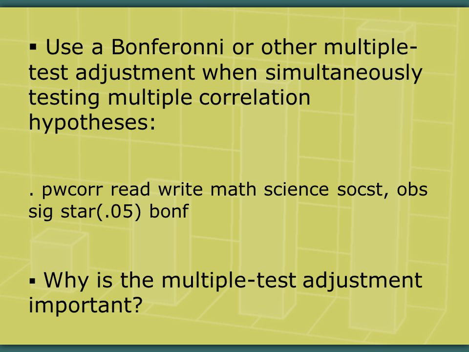  Use a Bonferonni or other multiple- test adjustment when simultaneously testing multiple correlation hypotheses:.