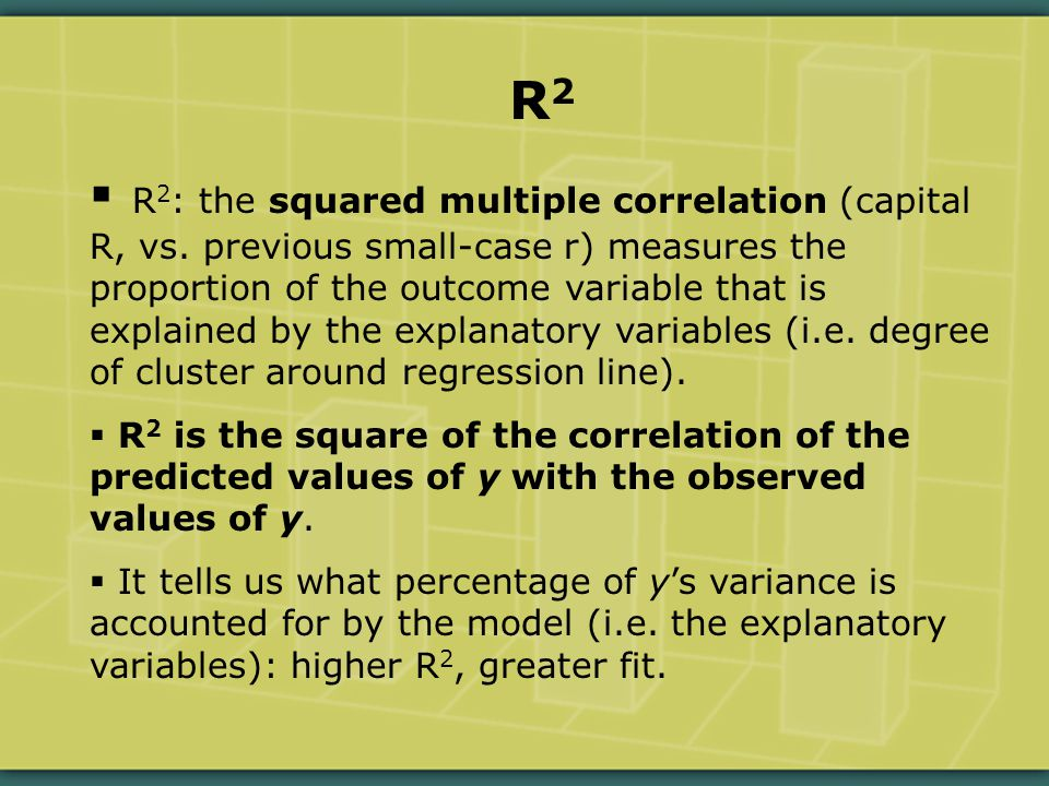 R 2  R 2 : the squared multiple correlation (capital R, vs.