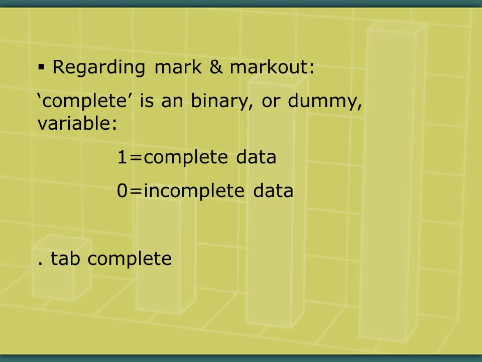  Regarding mark & markout: 'complete' is an binary, or dummy, variable: 1=complete data 0=incomplete data.
