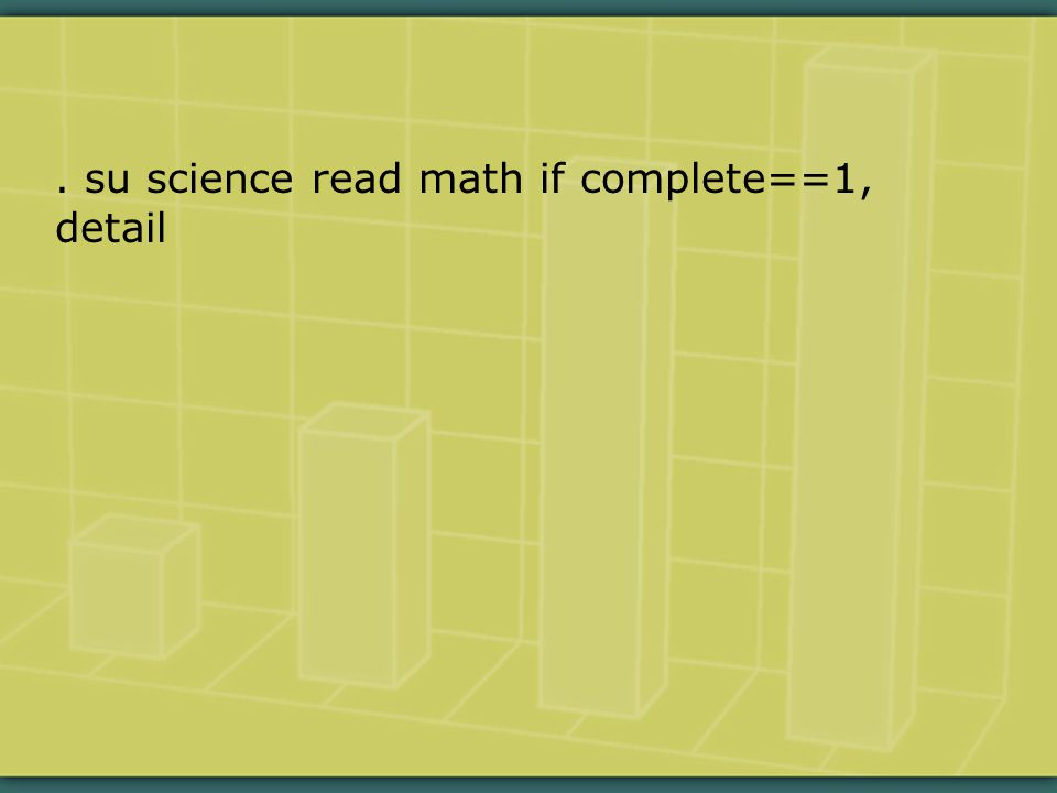 . su science read math if complete==1, detail