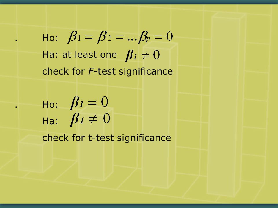 .Ho: Ha: at least one check for F-test significance.Ho: Ha: check for t-test significance