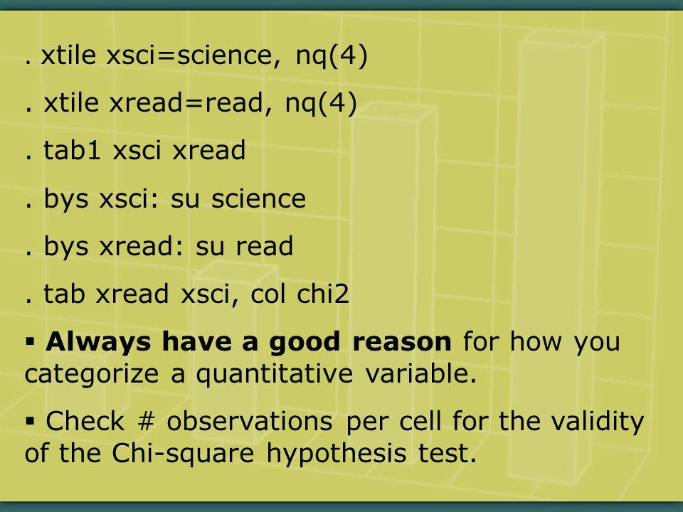 xtile xsci=science, nq(4). xtile xread=read, nq(4).