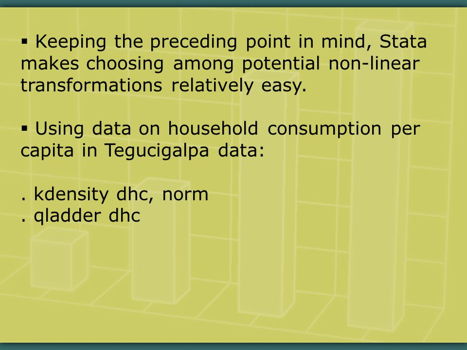  Keeping the preceding point in mind, Stata makes choosing among potential non-linear transformations relatively easy.