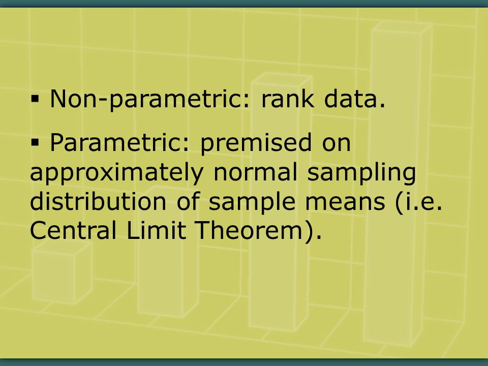  Non-parametric: rank data.