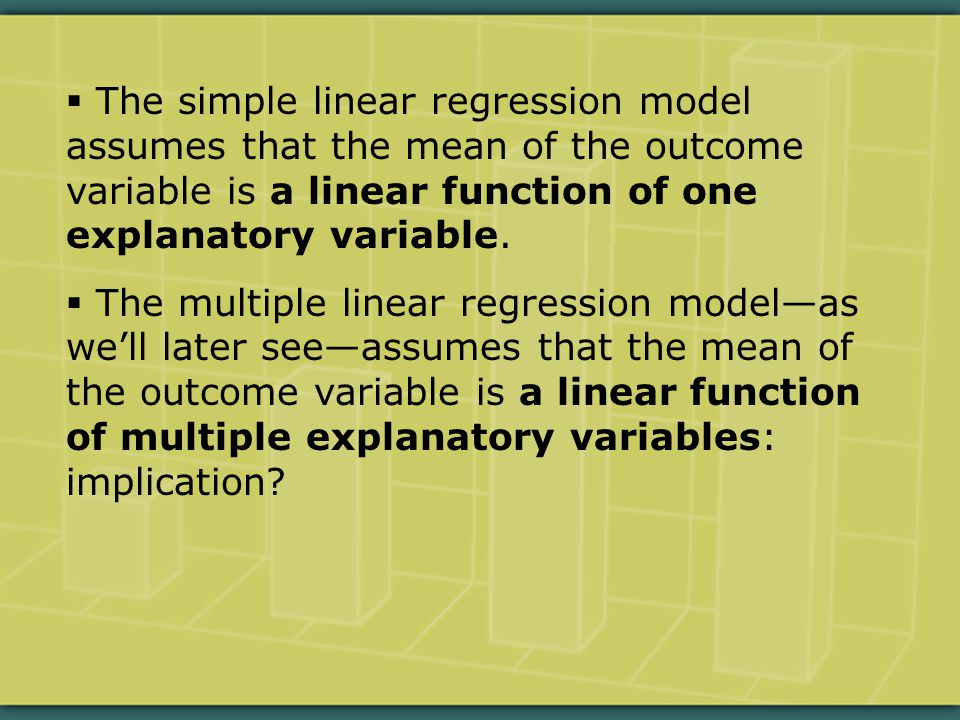  The simple linear regression model assumes that the mean of the outcome variable is a linear function of one explanatory variable.
