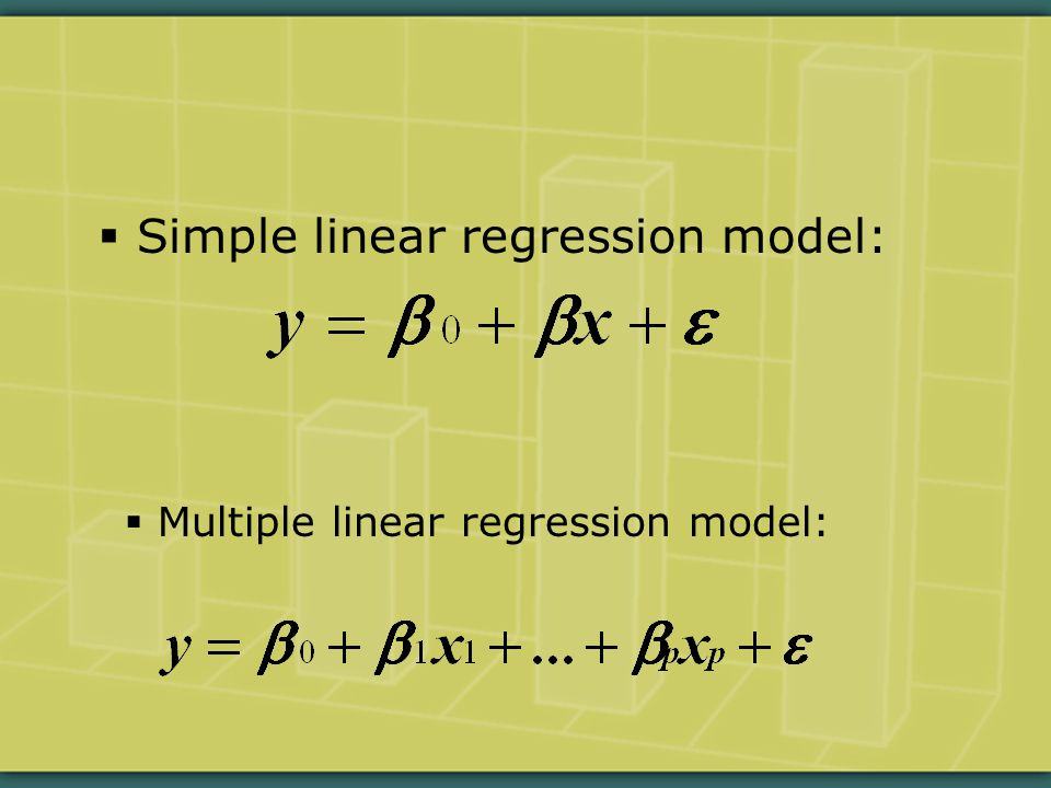  Simple linear regression model:  Multiple linear regression model: