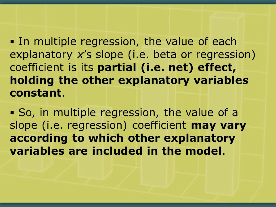  In multiple regression, the value of each explanatory x's slope (i.e.