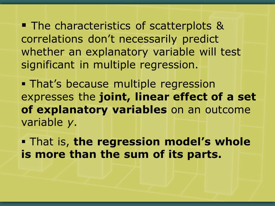  The characteristics of scatterplots & correlations don't necessarily predict whether an explanatory variable will test significant in multiple regression.