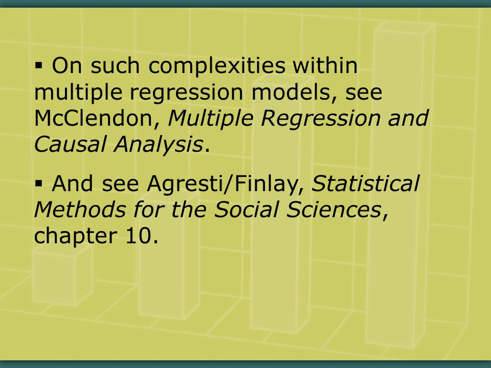  On such complexities within multiple regression models, see McClendon, Multiple Regression and Causal Analysis.