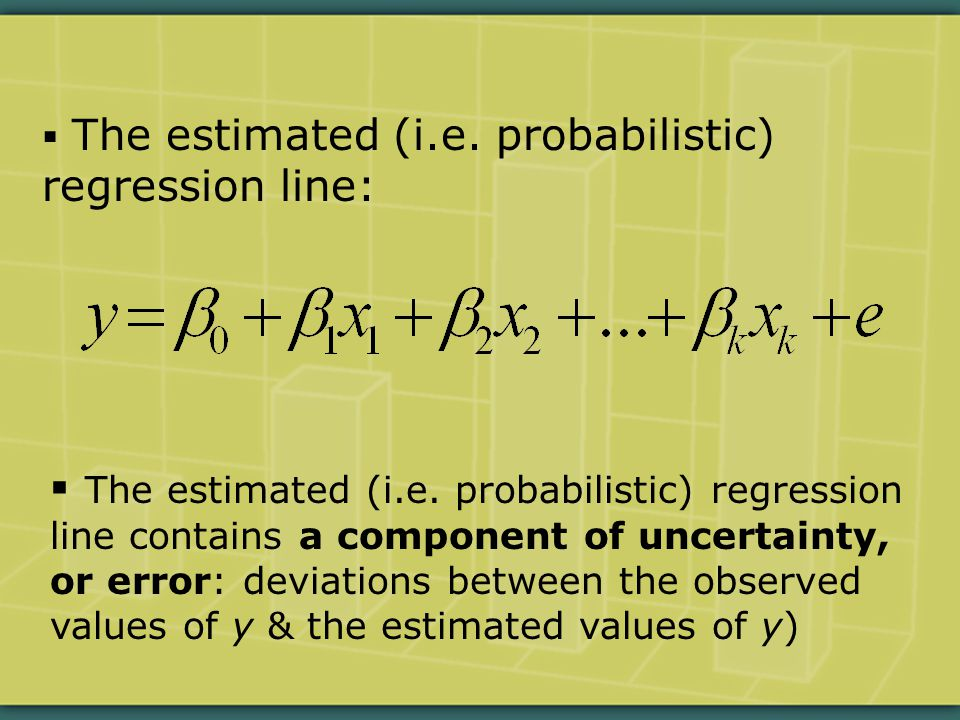  The estimated (i.e. probabilistic) regression line:  The estimated (i.e.