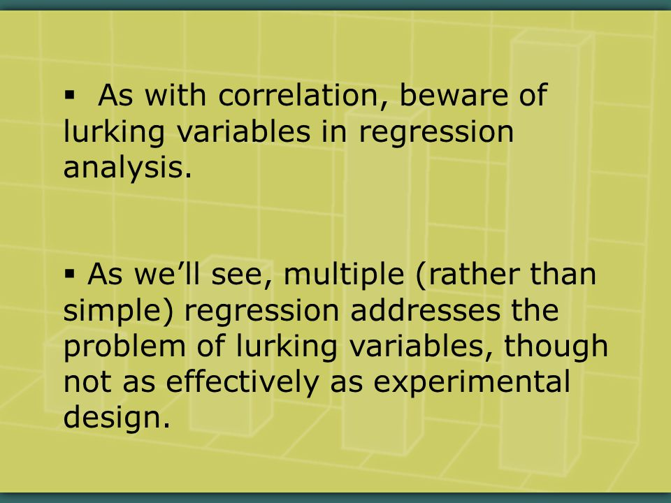  As with correlation, beware of lurking variables in regression analysis.