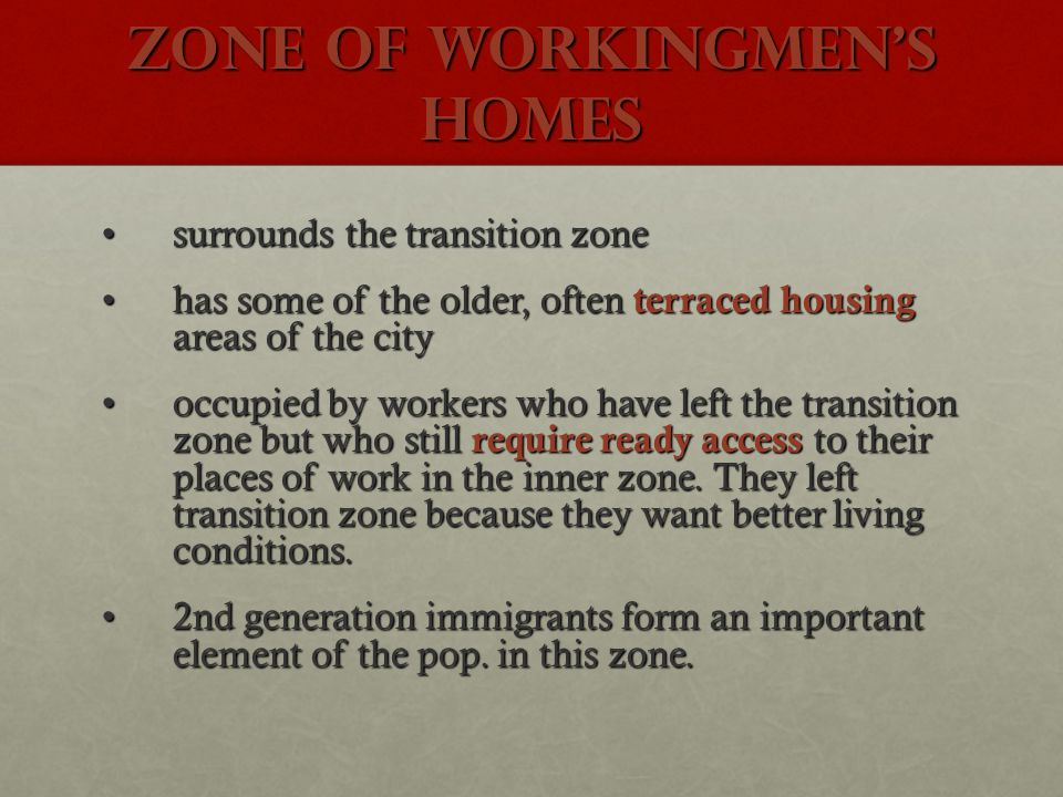 Zone of workingmen's homes surrounds the transition zonesurrounds the transition zone has some of the older, often terraced housing areas of the cityh